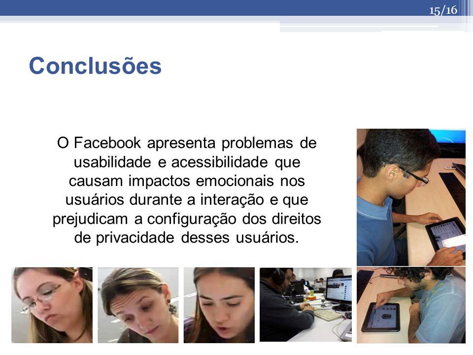 O Facebook apresenta problemas de usabilidade e acessibilidade que causam impactos emocionais nos usuários durante a interação e que prejudicam a conf