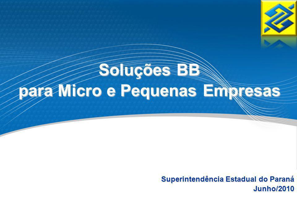 Superintendência Estadual do Paraná Junho/2010 Soluções BB para Micro e Pequenas Empresas