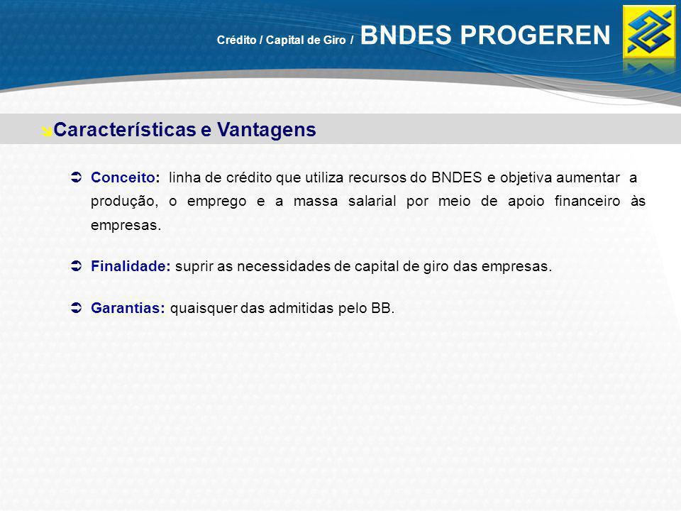 Crédito / Capital de Giro / BNDES PROGEREN Conceito: linha de crédito que utiliza recursos do BNDES e objetiva aumentar a produção, o emprego e a mass