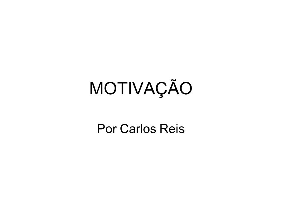 MOTIVAÇÃO Por Carlos Reis