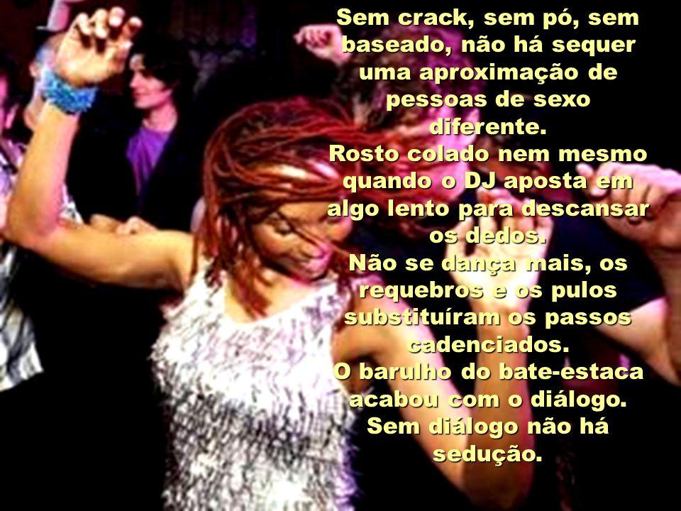 O baile funk, mais que uma reunião dos jovens de hoje, é um convescote de traficantes em busca de novos babacas para o início de uma vida de vícios. V