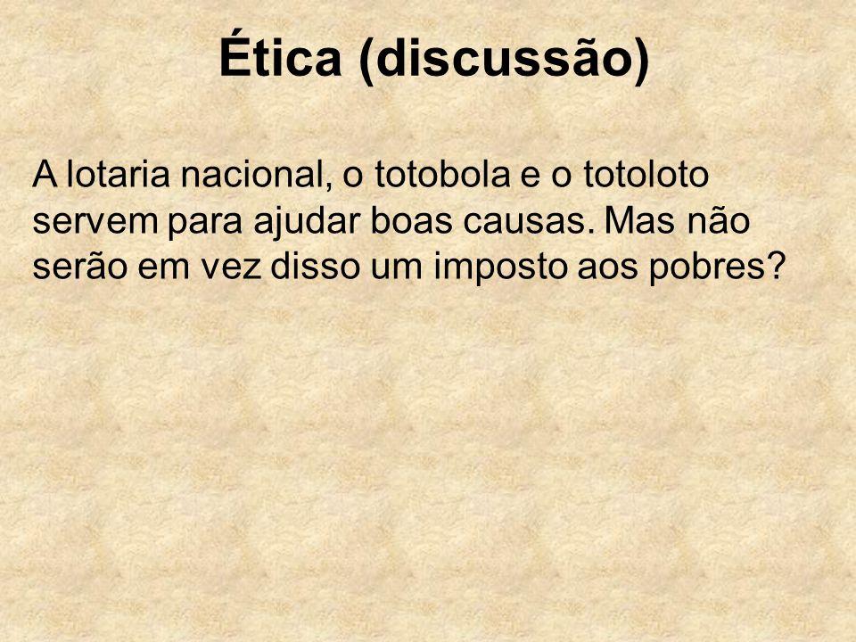 Ética (discussão) A lotaria nacional, o totobola e o totoloto servem para ajudar boas causas.