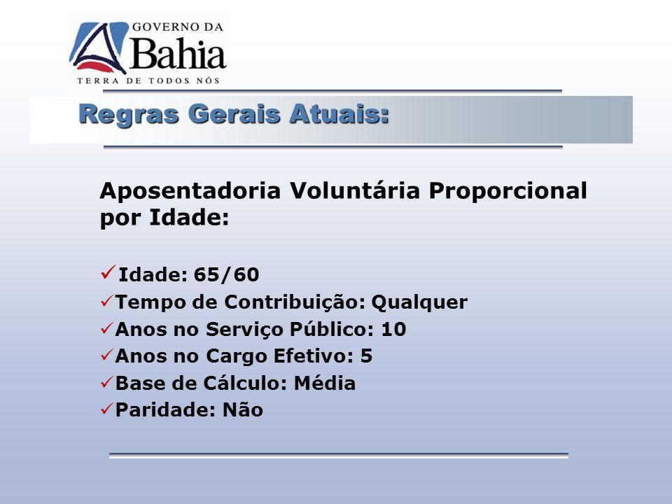 Regras Gerais Atuais: Regras Gerais Atuais: Aposentadoria Voluntária Proporcional por Idade: Idade: 65/60 Tempo de Contribuição: Qualquer Anos no Serv