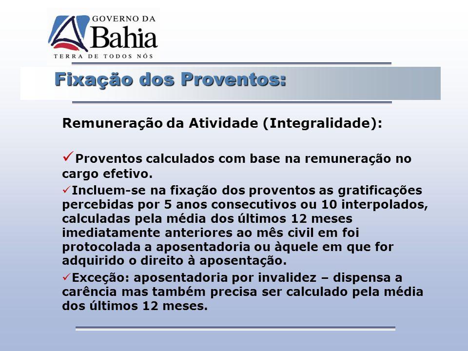 Fixação dos Proventos: Fixação dos Proventos: Remuneração da Atividade (Integralidade): Proventos calculados com base na remuneração no cargo efetivo.