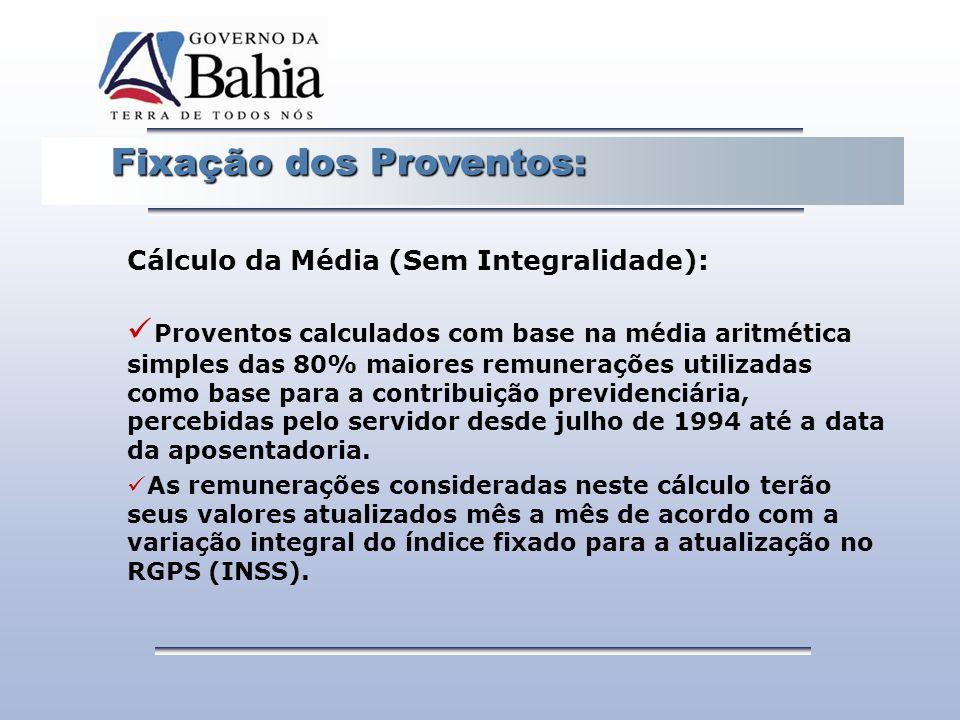 Fixação dos Proventos: Fixação dos Proventos: Cálculo da Média (Sem Integralidade): Proventos calculados com base na média aritmética simples das 80%