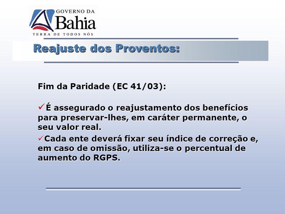 Reajuste dos Proventos: Reajuste dos Proventos: Fim da Paridade (EC 41/03): É assegurado o reajustamento dos benefícios para preservar-lhes, em caráte