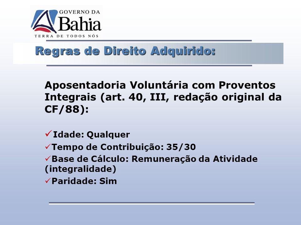 Regras de Direito Adquirido: Regras de Direito Adquirido: Aposentadoria Voluntária com Proventos Integrais (art. 40, III, redação original da CF/88):