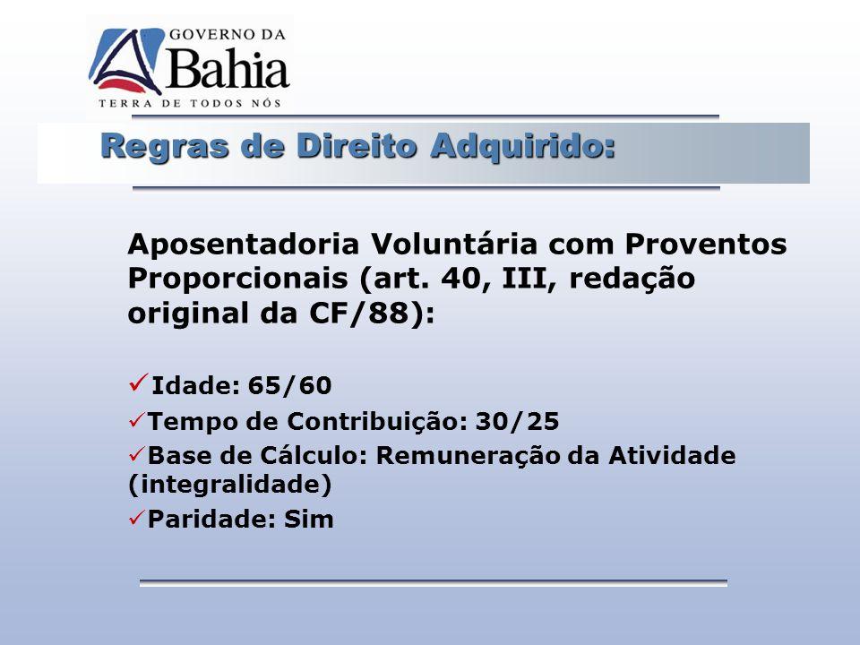 Regras de Direito Adquirido: Regras de Direito Adquirido: Aposentadoria Voluntária com Proventos Proporcionais (art. 40, III, redação original da CF/8