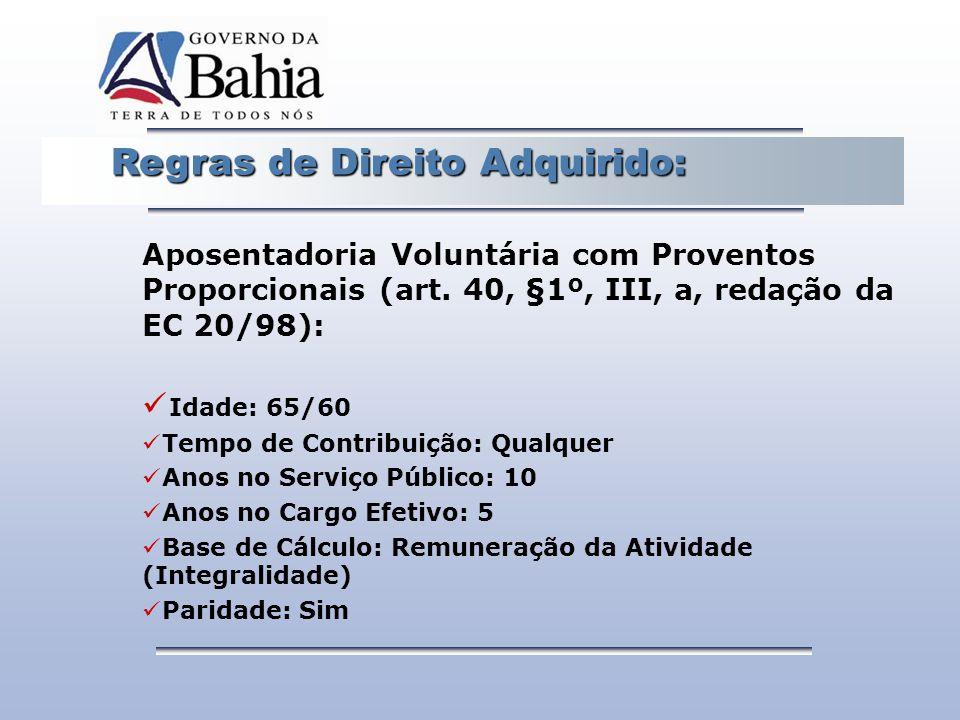 Regras de Direito Adquirido: Regras de Direito Adquirido: Aposentadoria Voluntária com Proventos Proporcionais (art. 40, §1º, III, a, redação da EC 20