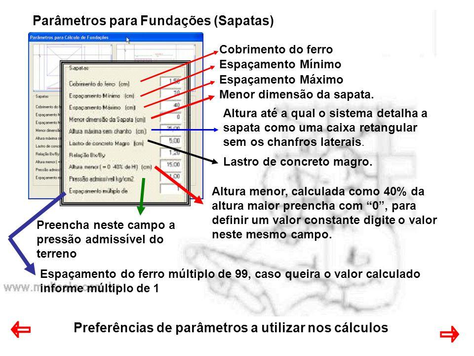 Preferências de parâmetros a utilizar nos cálculos Parâmetros para Fundações (Sapatas) Cobrimento do ferro Espaçamento Mínimo Espaçamento Máximo Menor