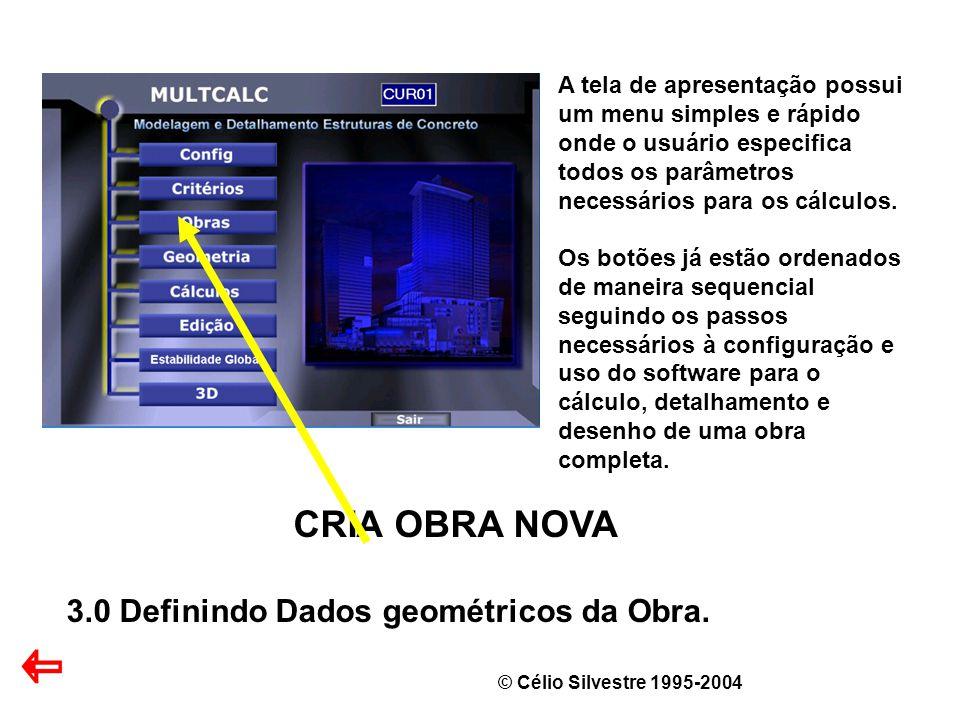 © Célio Silvestre 1995-2004 CRIA OBRA NOVA 3.0 Definindo Dados geométricos da Obra. A tela de apresentação possui um menu simples e rápido onde o usuá