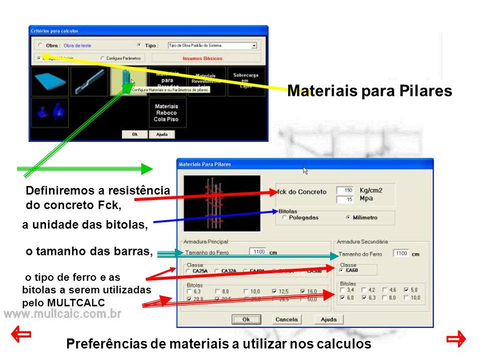 Preferências de materiais a utilizar nos calculos Materiais para Pilares o tipo de ferro e as bitolas a serem utilizadas pelo MULTCALC Definiremos a r