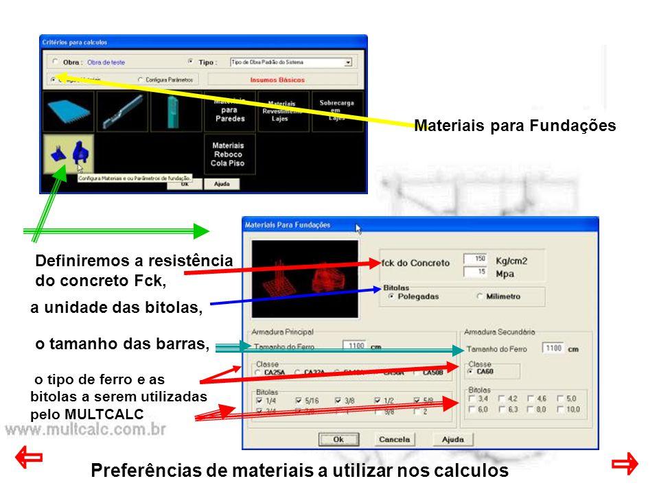 Preferências de materiais a utilizar nos calculos Materiais para Fundações o tipo de ferro e as bitolas a serem utilizadas pelo MULTCALC Definiremos a