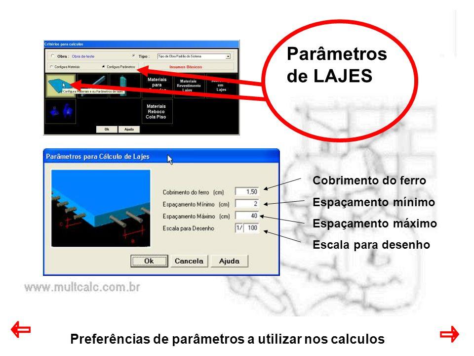 Preferências de parâmetros a utilizar nos calculos Parâmetros de LAJES Cobrimento do ferro Espaçamento mínimo Espaçamento máximo Escala para desenho