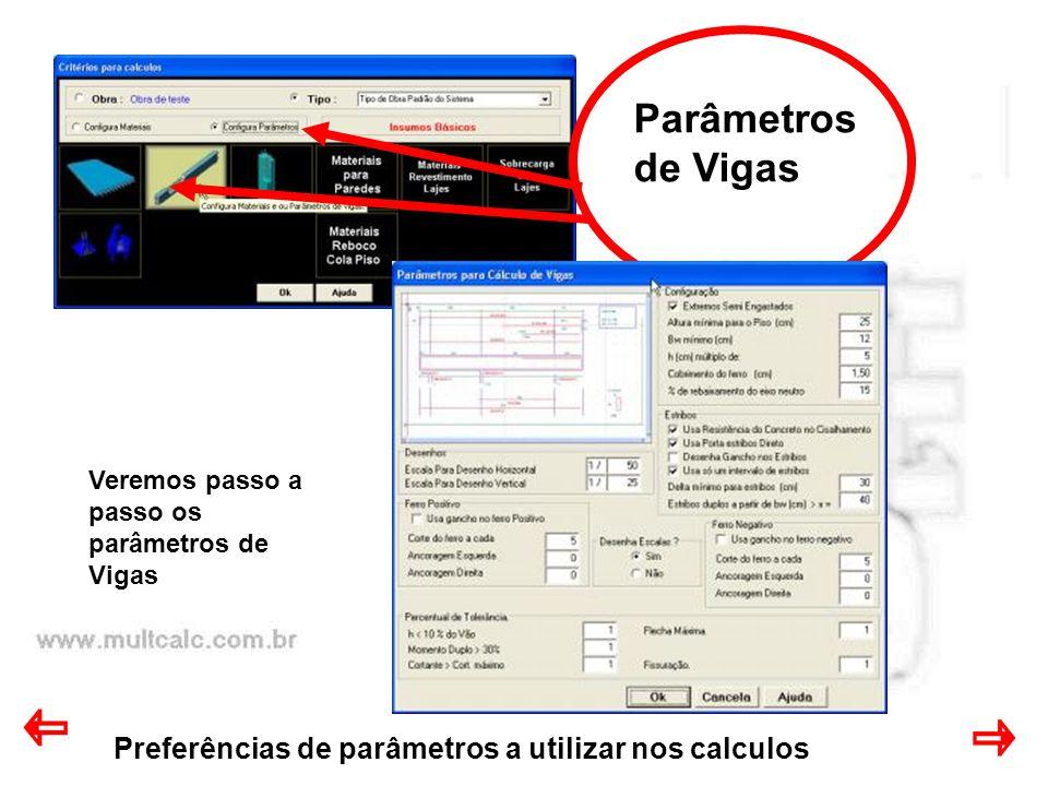 Preferências de parâmetros a utilizar nos calculos Parâmetros de Vigas Veremos passo a passo os parâmetros de Vigas