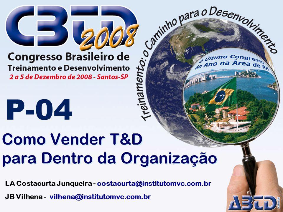 Como Vender T&D para Dentro da Organização LA Costacurta Junqueira - costacurta@institutomvc.com.br JB Vilhena - vilhena@institutomvc.com.br P-04