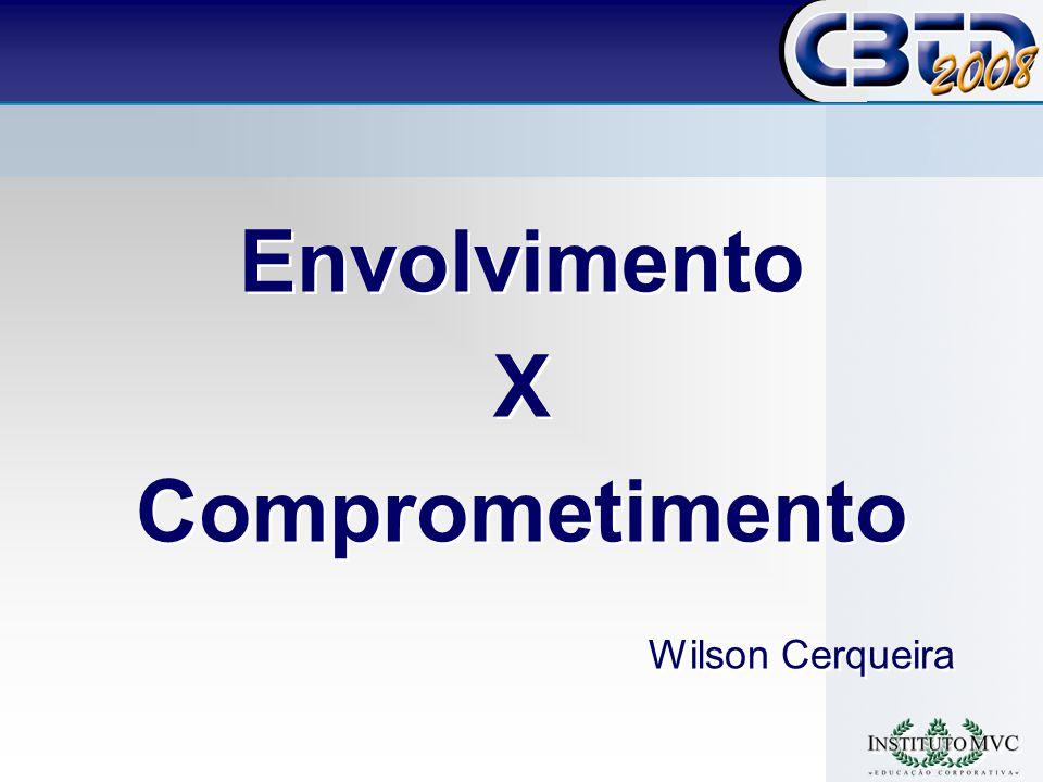 Envolvimento X Comprometimento Wilson Cerqueira Envolvimento X Comprometimento Wilson Cerqueira