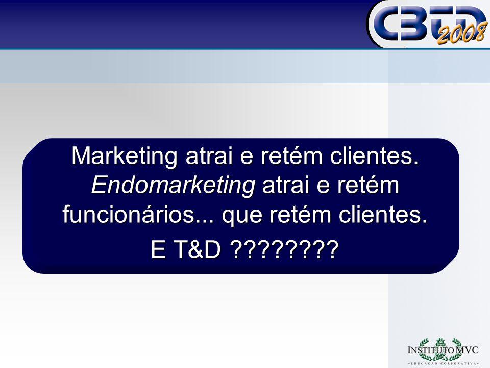 Marketing atrai e retém clientes.Endomarketing atrai e retém funcionários...