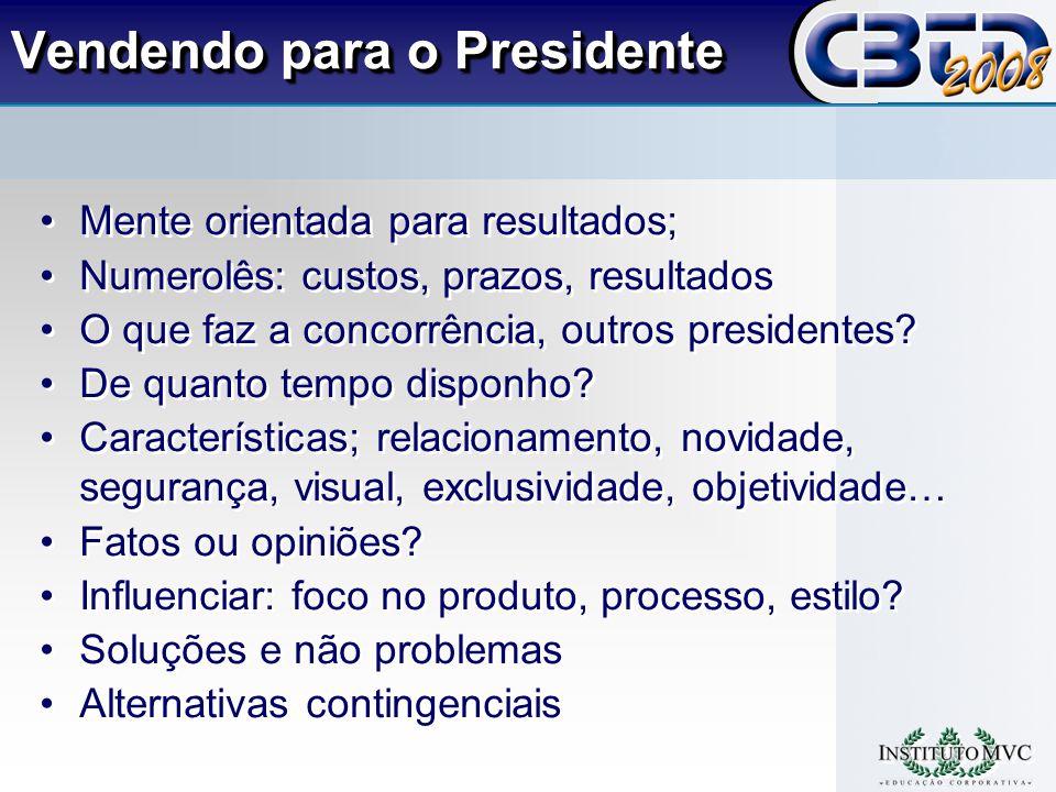 Vendendo para o Presidente Mente orientada para resultados; Numerolês: custos, prazos, resultados O que faz a concorrência, outros presidentes.
