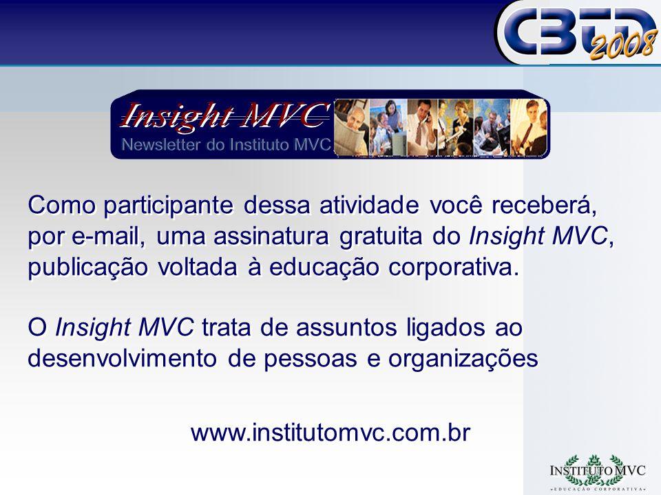 Como participante dessa atividade você receberá, por e-mail, uma assinatura gratuita do Insight MVC, publicação voltada à educação corporativa.