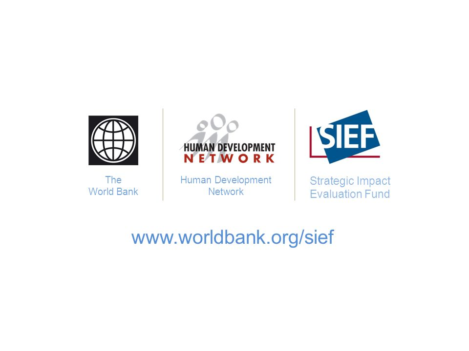 www.worldbank.org/hdchiefeconomist The World Bank Human Development Network Spanish Impact Evaluation Fund Strategic Impact Evaluation Fund www.worldbank.org/sief