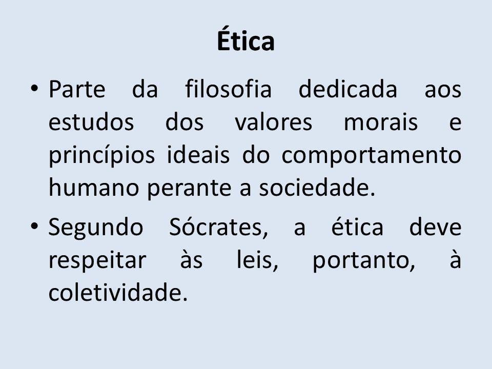 Ética Parte da filosofia dedicada aos estudos dos valores morais e princípios ideais do comportamento humano perante a sociedade. Segundo Sócrates, a