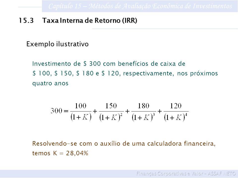 Capítulo 15 – Métodos de Avaliação Econômica de Investimentos 15.3Taxa Interna de Retorno (IRR) Exemplo ilustrativo Investimento de $ 300 com benefíci