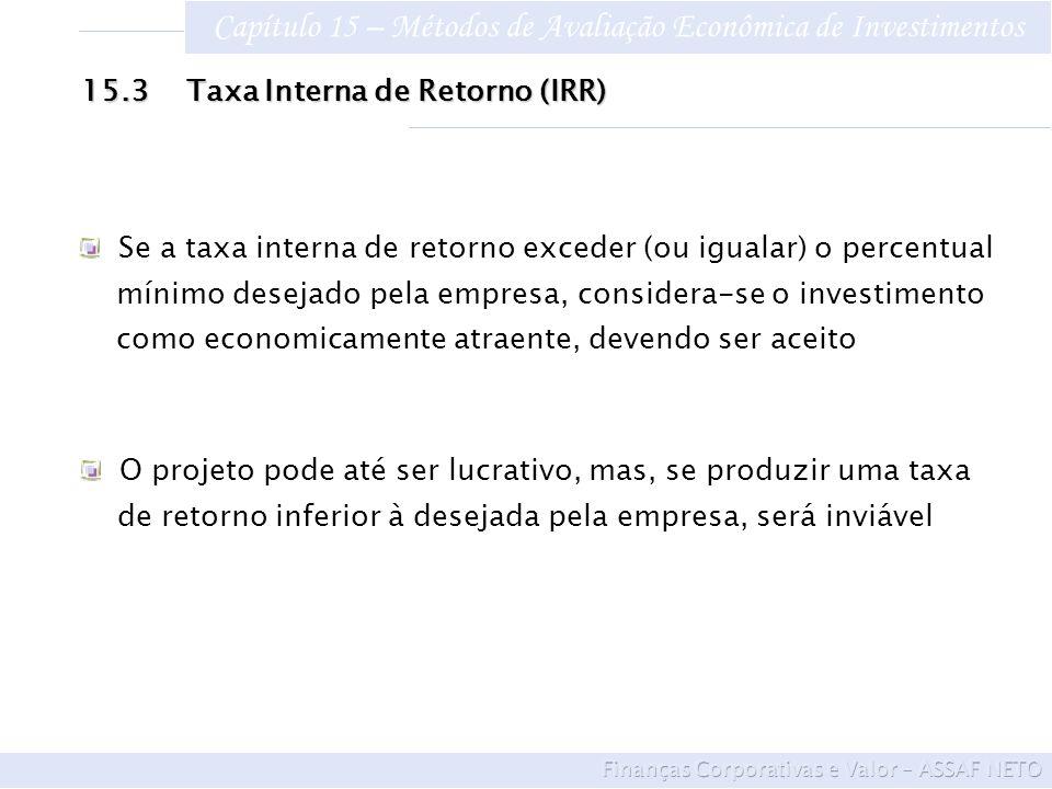 Capítulo 15 – Métodos de Avaliação Econômica de Investimentos Se a taxa interna de retorno exceder (ou igualar) o percentual mínimo desejado pela empr