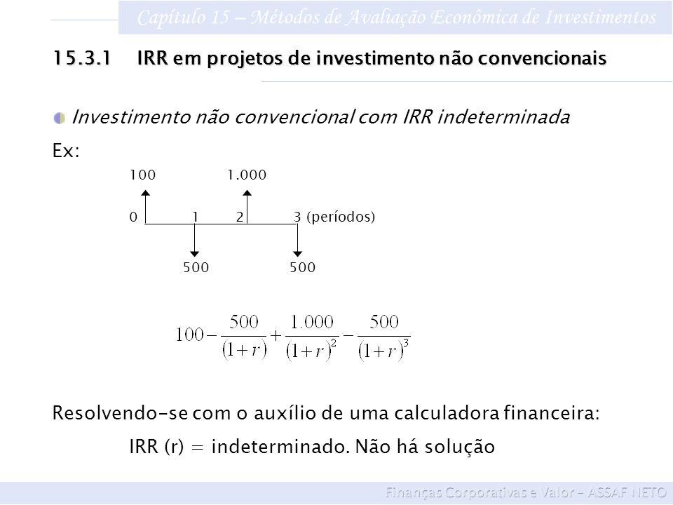 Capítulo 15 – Métodos de Avaliação Econômica de Investimentos 15.3.1 IRR em projetos de investimento não convencionais Investimento não convencional c