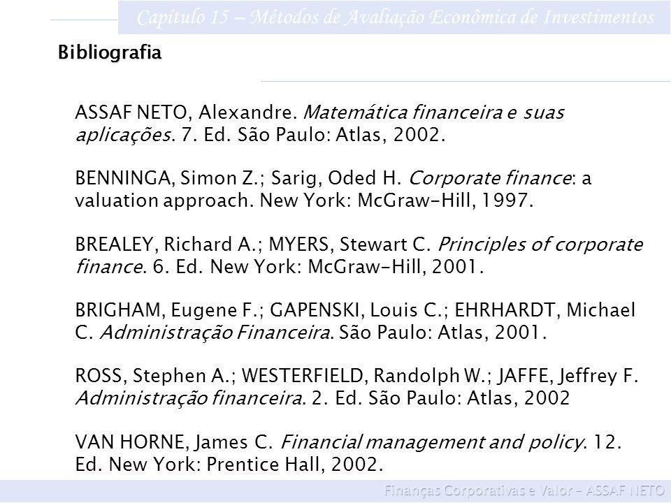 Capítulo 15 – Métodos de Avaliação Econômica de Investimentos Bibliografia ASSAF NETO, Alexandre. Matemática financeira e suas aplicações. 7. Ed. São