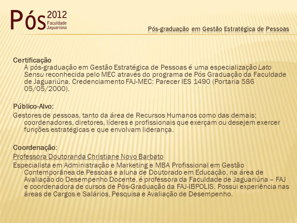 Certificação A pós-graduação em Gestão Estratégica de Pessoas é uma especialização Lato Sensu reconhecida pelo MEC através do programa de Pós Graduação da Faculdade de Jaguariúna.