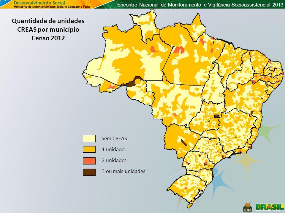 Encontro Nacional de Monitoramento e Vigilância Socioassistencial 2013 Quantidade de unidades CREAS por município Censo 2012 Sem CREAS 1 unidade 2 uni