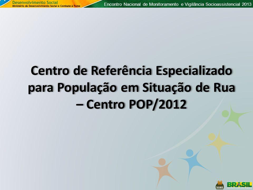 Encontro Nacional de Monitoramento e Vigilância Socioassistencial 2013 Quantidade de unidades CREAS POP por município Censo 2012 Sem CREAS POP 1 unidade 2 unidades 3 ou mais unidades