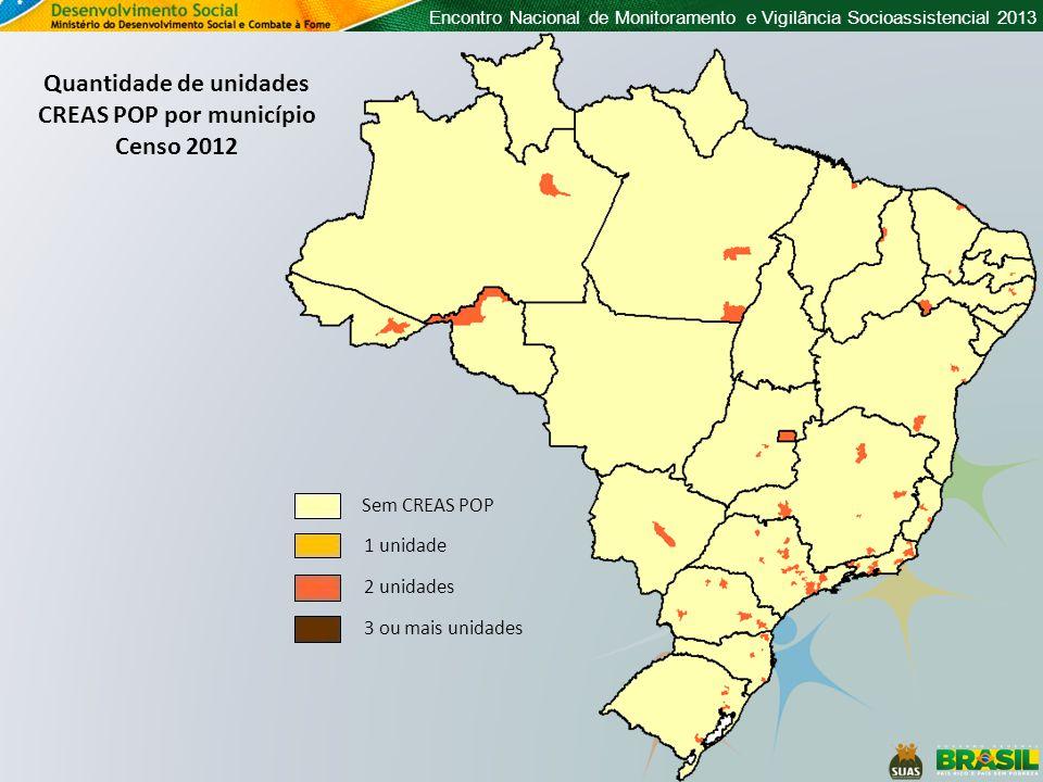 Encontro Nacional de Monitoramento e Vigilância Socioassistencial 2013 Quantidade de unidades CREAS POP por município Censo 2012 Sem CREAS POP 1 unida