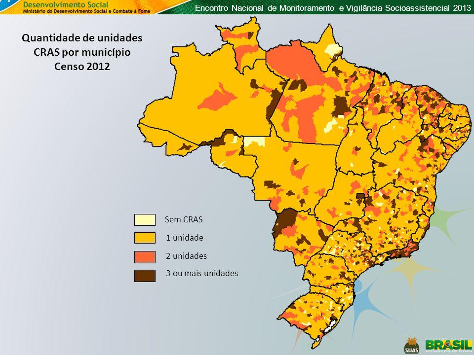 Encontro Nacional de Monitoramento e Vigilância Socioassistencial 2013 Quantidade de unidades CRAS por município Censo 2012 Sem CRAS 1 unidade 2 unida