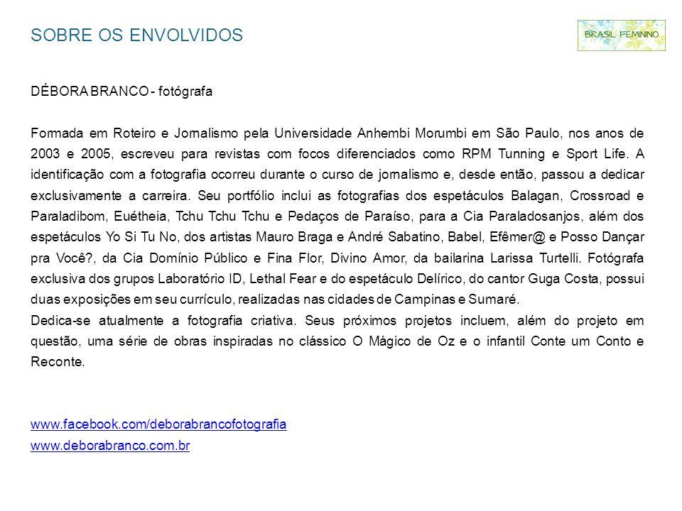 SOBRE OS ENVOLVIDOS DÉBORA BRANCO - fotógrafa Formada em Roteiro e Jornalismo pela Universidade Anhembi Morumbi em São Paulo, nos anos de 2003 e 2005,