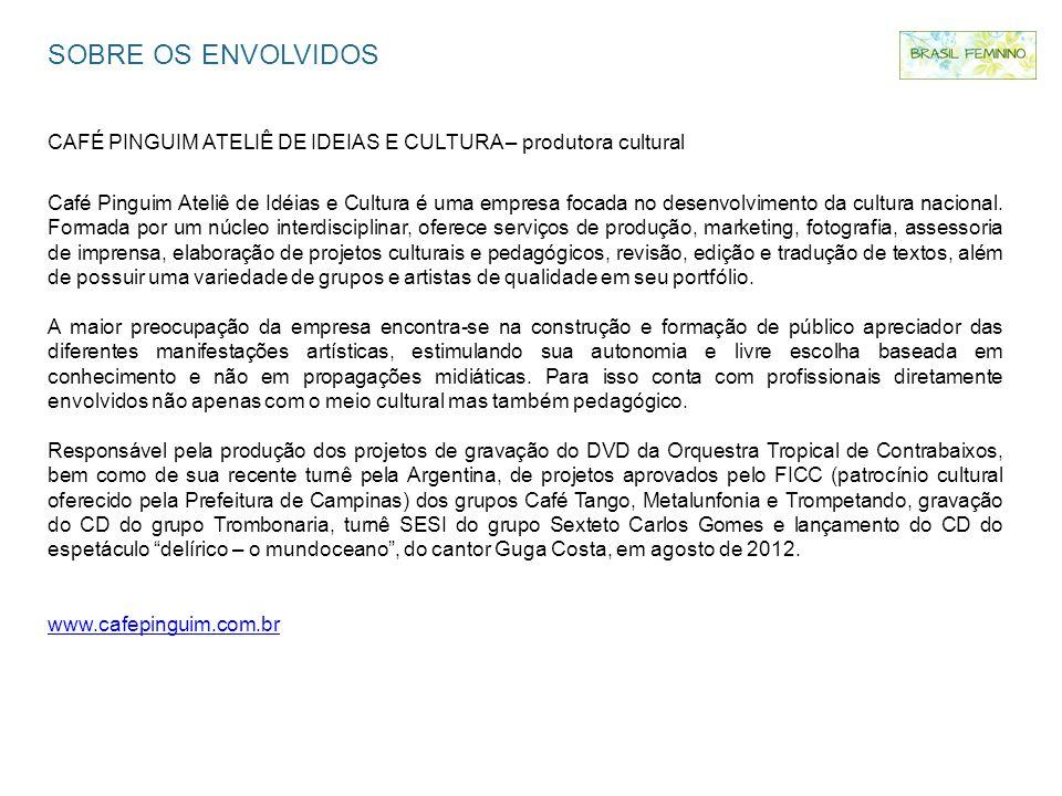 SOBRE OS ENVOLVIDOS CAFÉ PINGUIM ATELIÊ DE IDEIAS E CULTURA – produtora cultural Café Pinguim Ateliê de Idéias e Cultura é uma empresa focada no desen