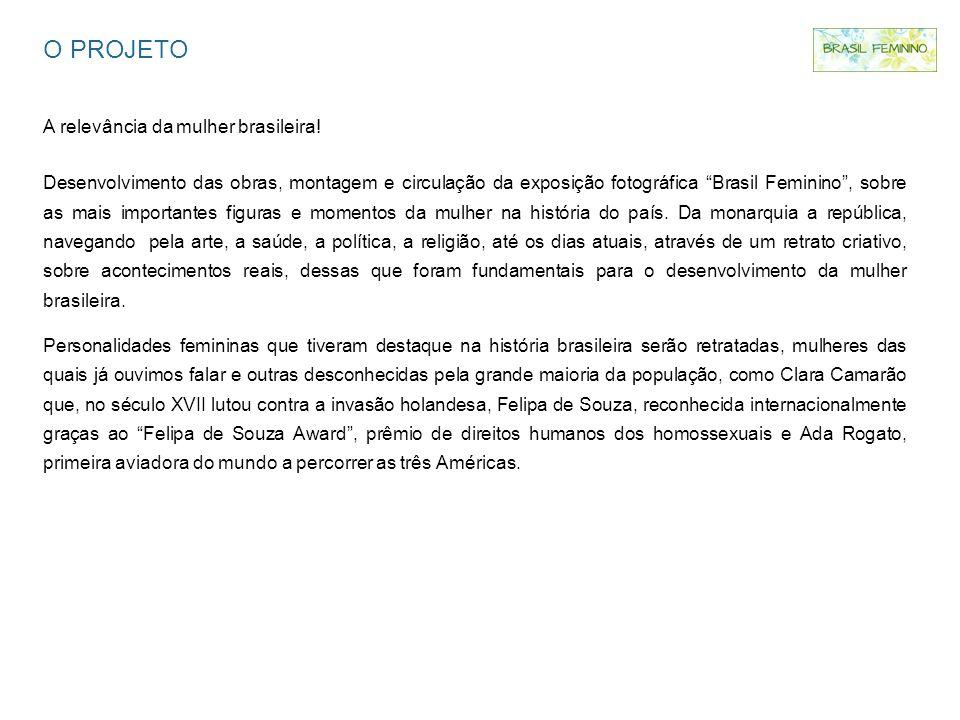 O PROJETO A relevância da mulher brasileira! Desenvolvimento das obras, montagem e circulação da exposição fotográfica Brasil Feminino, sobre as mais