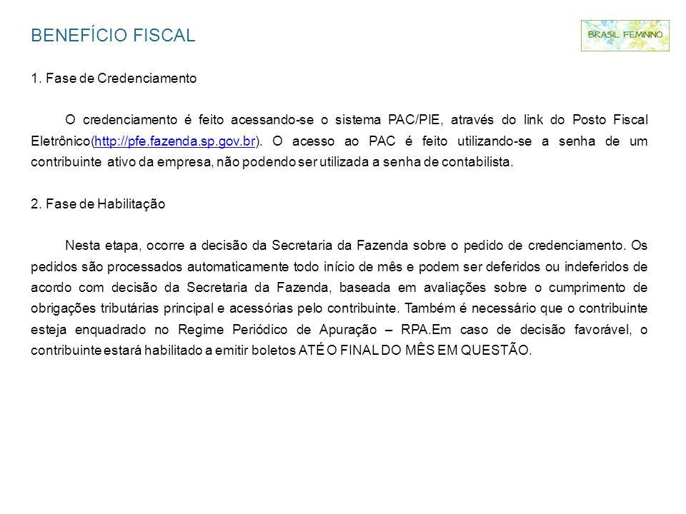 BENEFÍCIO FISCAL 1. Fase de Credenciamento O credenciamento é feito acessando-se o sistema PAC/PIE, através do link do Posto Fiscal Eletrônico(http://