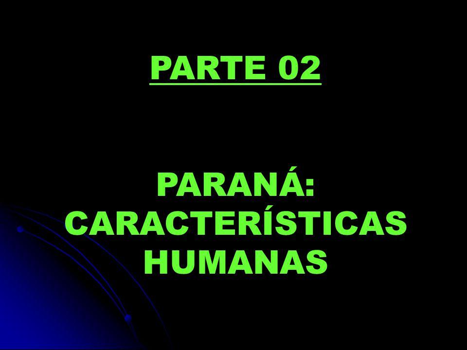 PARTE 02 PARANÁ: CARACTERÍSTICAS HUMANAS