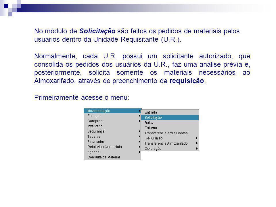 No módulo de Solicitação são feitos os pedidos de materiais pelos usuários dentro da Unidade Requisitante (U.R.). Normalmente, cada U.R. possui um sol