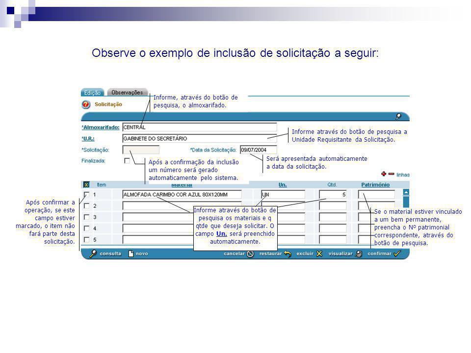 Observe o exemplo de inclusão de solicitação a seguir: Após a confirmação da inclusão um número será gerado automaticamente pelo sistema. Será apresen