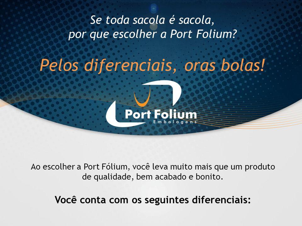Se toda sacola é sacola, por que escolher a Port Folium? Pelos diferenciais, oras bolas! Ao escolher a Port Fólium, você leva muito mais que um produt
