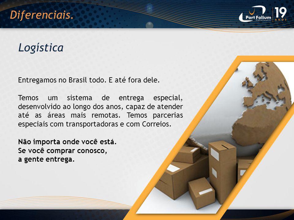 Entregamos no Brasil todo. E até fora dele. Temos um sistema de entrega especial, desenvolvido ao longo dos anos, capaz de atender até as áreas mais r