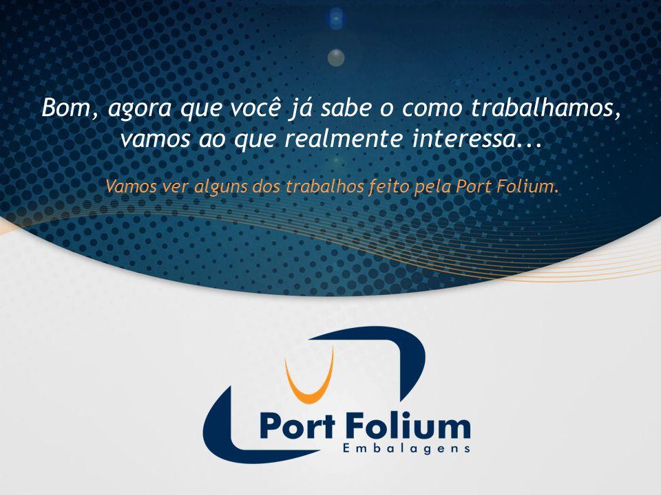Bom, agora que você já sabe o como trabalhamos, vamos ao que realmente interessa... Vamos ver alguns dos trabalhos feito pela Port Folium.