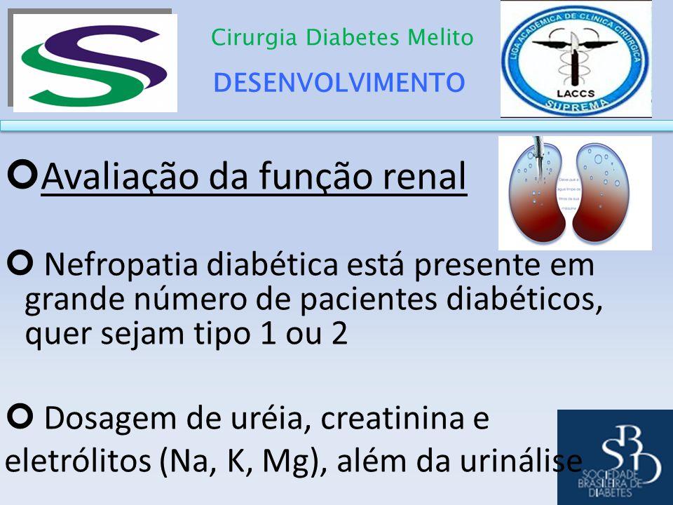 DESENVOLVIMENTO Cirurgia Diabetes Melito Avaliação da função renal Nefropatia diabética está presente em grande número de pacientes diabéticos, quer s