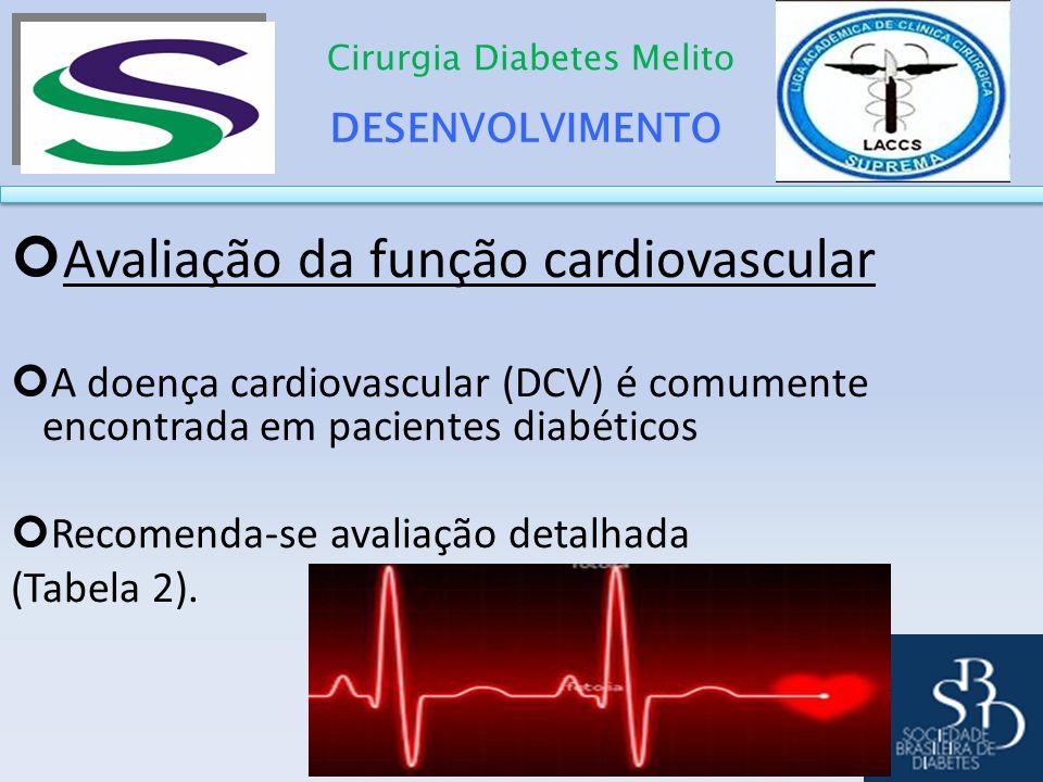DESENVOLVIMENTO Cirurgia Diabetes Melito Avaliação da função cardiovascular A doença cardiovascular (DCV) é comumente encontrada em pacientes diabétic