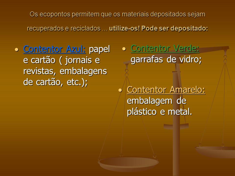 Os ecopontos permitem que os materiais depositados sejam recuperados e reciclados... utilize-os! Pode ser depositado: Contentor Azul: papel e cartão (