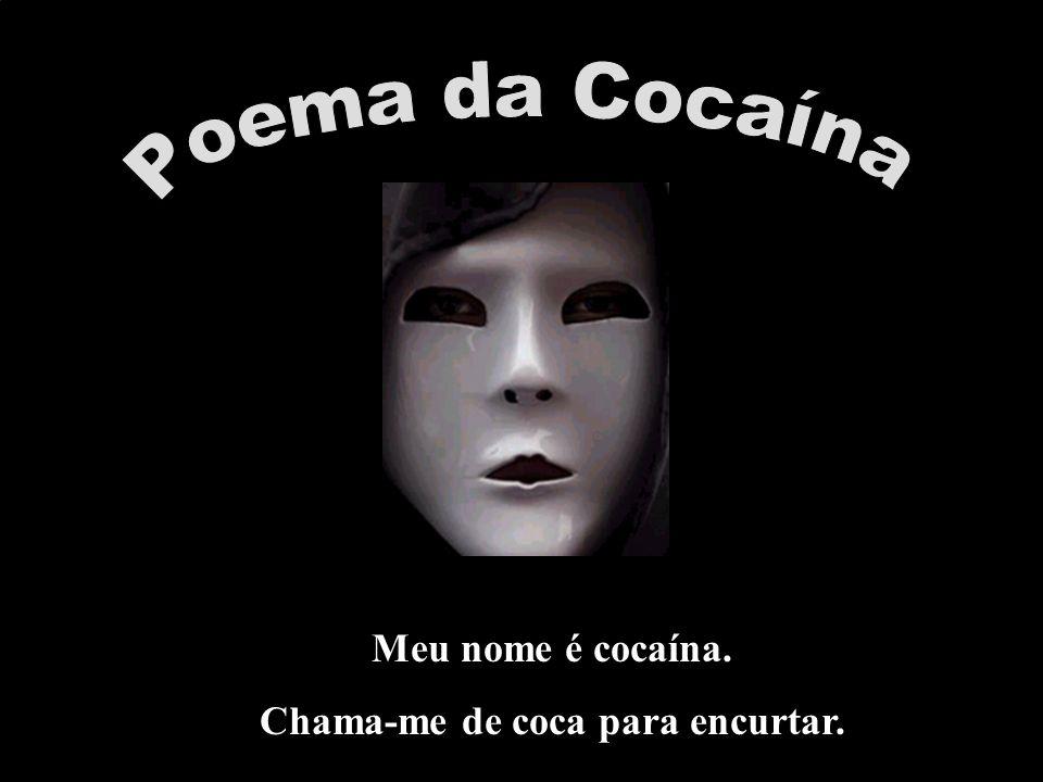 Meu nome é cocaína. Chama-me de coca para encurtar.