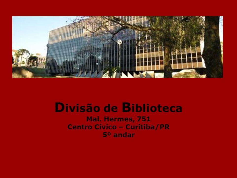 D ivisão de B iblioteca Mal. Hermes, 751 Centro Cívico – Curitiba/PR 5º andar